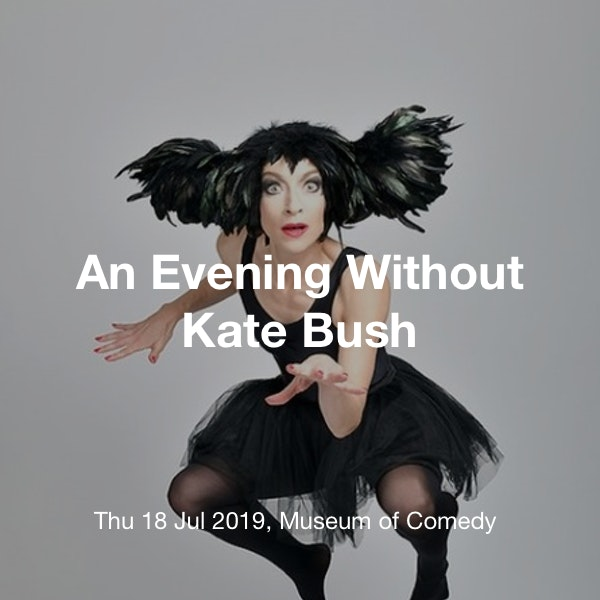 An Evening Without Kate Bush Tickets @ Museum of Comedy, London - 18 July  19:00 | TickX
