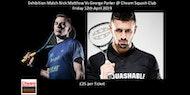 Squash Exhibition Match - Nick Matthew Vs George Parker