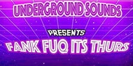Underground Sounds Presents Thank Fuq It's Thurs