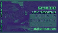 Eastern Bloc Live Sessions with Broken FM, Dubonautik & Special Guest