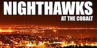 Nighthawks at the Cobalt - Saturday, March 23rd