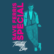 Tainted Love - Save Ferris Special