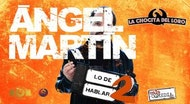 """""""LO DE HABLAR 2"""" Ángel Martín"""