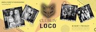 LOCO Fridays - 24th MAY - Club LIV