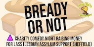 Bready Or Not