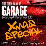 The Only way is Garage XMAS SPECIAL