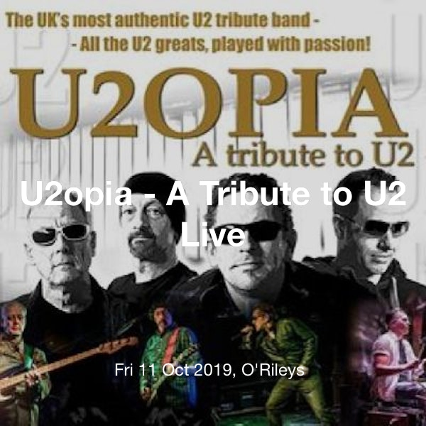 U2opia - A Tribute to U2 Live Tickets @ O'Rileys, Hull - 11 October 19:00    TickX