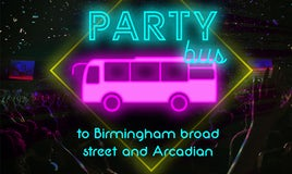 PARTY BUS TO BIRMINGHAM BROAD STREET