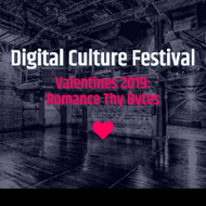 Digital Culture Festival: 'Valentines 2019' - Romance Thy Bytes