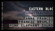 New Territories with Anna Frances, Frankie Bromley & Pink Elaphant Sound
