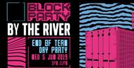 "BLOCK:ByTheRiver / ""End Of Term Day Party"""