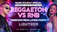 "REGGAETON VS RNB SPECIAL BANK HOLIDAY ""LONDON'S MEGA LATIN PARTY"" @ LIGHTBOX SUPER CLUB - 26/5/19"