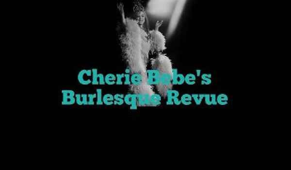 Cherie Bebe's Burlesque Revue