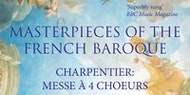 Masterpieces of the French Baroque  - Charpentier: Messe à 4 choeurs