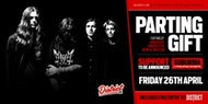 PARTING GIFT // DISTRICT Live @ Suburbia // Friday 26th April