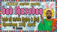 Snobs Easter Party: Bad Thursday
