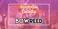 Southville Ceilidhs with Bowreed