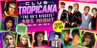 Club Tropicana - The UK's Biggest 80s Night! at The Fleece Bristol