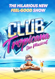 Club Tropicana - The Musical