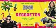 R&B Vs Reggaeton Party - Bank Holiday Special