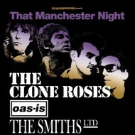 That Manchester Night Feat..The Clone Roses + Oasish + The Smiths Ltd + Clint Boon