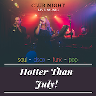 HOTTER THAN JULY! - LIVE MUSIC CLUB NIGHT