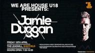 WE ARE HOUSE U18's Presents - Special Guest: Jamie Duggan