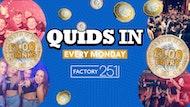 QUIDS IN MONDAYS AT FACTORY