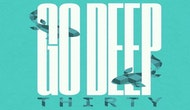 Go Deep THIRTY Extra Date Added!