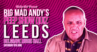 Big Mad Andy's Peep Show Quiz - Leeds