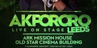 AKPORORO Vs AKPORORO Live in LEEDS
