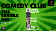 ERRIGLE INN COMEDY CLUB with Ruairi Woods, Rodd Hogg, Compered by Paddy McDonnell