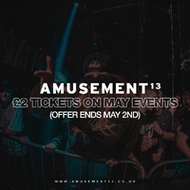Amusement 13 : £2 Tickets limited offer / May listings