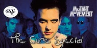 The Cure Special: Mutant Movement DJ set and Bauhaus Afterparty