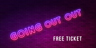 Going Out Out - Free ticket - April 6th