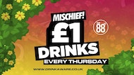 Mischief : Thursday 25th April : Club 88 Croydon // £1 Drinks // £1 Drinks