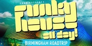 Funky House All Day Goes To Birmingham (Coach / Road Trip)