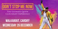 The Ultimate Queen Club Night Experience - Boxing Day - Cardiff