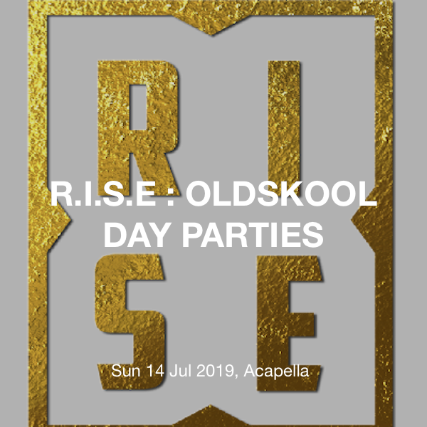 R I S E : OLDSKOOL DAY PARTIES Tickets @ Acapella - 14th July 4:00pm