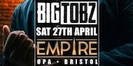 EMPIRE Saturdays x Nite Vision present 'BIG TOBZ' • 27.04.19