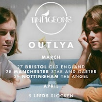 Tin Pigeons & OUTLYA. NOTTINGHAM.