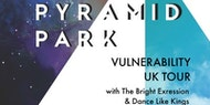 Pyramid Park Vulnerability Tour [Southampton] with The Bright Expression & Dance Like Kings