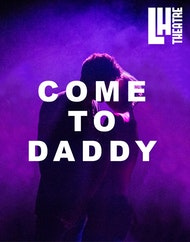 Come To Daddy (Strictly 16+, contains: nudity and strong language)