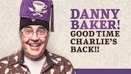 Danny Baker: Good Time Charlie's Back!!
