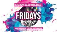 Fridays at Tiger Tiger