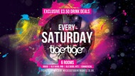 Saturdays at Tiger Tiger