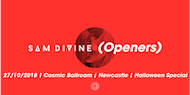 Sam Divine presents Openers - Newcastle - Halloween Special