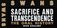 Swans: Sacrifice & Transcendence: the Oral History with author Nick Soulsby