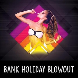 Bank Holiday Blowout