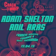 Crack The Whip Present Adam Shelton & Anil Aras